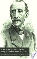 Vida de Don Ignacio Gutiérrez Vergara y episodios históricos de su tiempo (1806-1877)