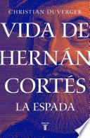 Vida de Hernán Cortés: La espada