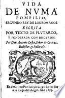 Vida de Numa Pompilio, segundo Rey de los Romanos escrita por texto de Plutarco, y ponderada con discursos por Antonio Costa, Señor de Corbins, Bellestar y Pallarols