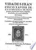 Vida de S. Francisco Xavier ... traduzida en romance por pedro de Guzman, anadida en esta impression