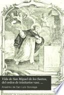 Vida de San Miguel de los Santos, del Orden de Trinitarios Vasc. para la redución le cautivos, escrita en italiano en vista del proceso original de canonización y expresamente para esta solemnidad