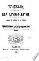 Vida del gran siervo de Dios el V.P. Pedro Claver de la Compañia de Jesús, llamado el Apóstol de los Negros, sacado de los procesos auténticos formados para su canonización