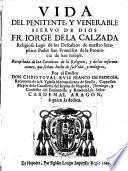 Vida del penitente ... siervo de Dios Fr. Jorge de la Calzada religioso lego de los Descalzos