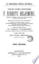 Vida del piísimo y sapientísimo P. Roberto Belarmino ...