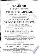 Vida exemplar y virtudes heroicas...de la Ven. Madre Gregoria Francisca de Sta. Teresa,... en el siglo Doña Gregoria Francisca de la Parra y Aulinoge