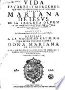 Vida, favores y mercedes que Nuestro Señor hizo a la Venerable hermana Mariana de Iesus de la tercera orden de san Francisco, natural de la villa de Escalona, que vivio y murio en Toledo