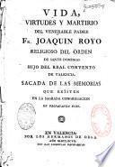 Vida, virtudes y martirio del venerable Padre... Fr. Joaquin Royo religioso del Orden de Santo Domingo... convento de Valencia. Sacada de las memorias... de Propaganda Fide