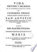 Vida, virtudes y milagros de la venerable Sor Catharína Thomas