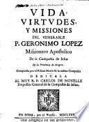 Vida, virtudes, y missiones del venerable P. G. Lopez. Missionero Apostolico de la Compañia de Jesus