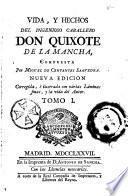 Vida, y hechos del ingenioso caballero Don Quixote de La Mancha, compuesta por Miguel de Cervantes Saavedra. Nueva edicion, corregida, e ilustrada con varias laminas finas, y la vida del autor