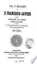 Vida y milagros de San Francisco Javier de la Compañía de Jesús, apóstol de las Indias