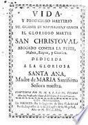 Vida y prodigioso martyrio del gigante en naturaleza, y gracia el glorioso martyr San Christoval, abogado contra la peste, nubes, rayos, y granizo, etc