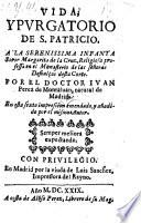 Vida y purgatorio de S. Patricio. En esta sexta impression emendado y anadido por el mismo autor