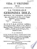 Vida, y virtudes de la angelical, y extatica virgen la venerable Geronima Dolz ...