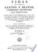 Vidas de varios Santos y Beatos canonizados y beatificados en el presente siglo, traducidas algunas de las colecciones dadas a luz en Roma por el P. Carlos Massini ...