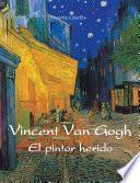 Vincent van Gogh - El pintor herido