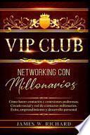 VIP Club - Networking Con Millonarios - Cómo Hacer Contactos Y Conexiones Poderosas. Circulo Social Y Red de Contactos Millonarios. Éxito, Emprendimiento Y Desarrollo Personal
