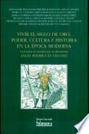 Vivir el Siglo de Oro. Poder, cultura e historia en la época moderna. Estudios en homenaje al profesor Ángel Rodríguez Sánchez