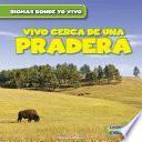 Vivo cerca de una pradera (There are Grasslands in My Backyard!)