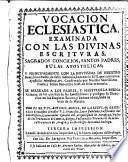 Vocación eclesiástica examinada con las Divinas Escrituras...