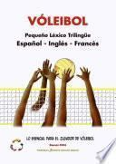 VÓLEIBOL - Pequeño Léxico Trilingüe ▪ Español - Inglés - Francés ▪ Lo Esencial para el Jugador de Vóleibol ▪ Edición 2014 / Tamaño A5