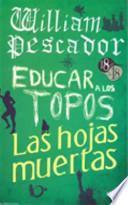 William Pescador / Educar a Los Topos / Las Hojas Muertas