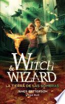 Witch and Wizard 2. La tierra de las sombras
