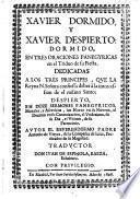 Xavier dormido y Xavier despierto: dormido en tres ... despierto en doze sermones panegyricos ... trad. por Don Juan de Espinola