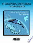 XIV Censo Industrial, XI Censo Comercial y XI Censo de Servicios. Censos Económicos, 1994. Zacatecas