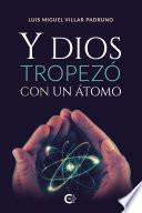 Y Dios tropezó con un átomo
