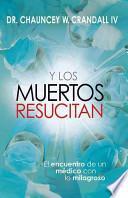 Y los Muertos Resucitan: El Encuentro de un Medico Con Lo Milagroso = Raising the Dead
