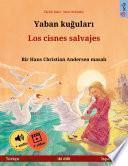 Yaban kuğuları – Los cisnes salvajes (Türkçe – İspanyolca)