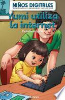 Yumi utiliza la internet: Ciudadanía digital (Yumi Uses the Internet: Digital Citizenship)