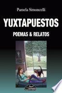 Yuxtapuestos poemas & relatos
