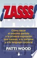 Zasss!: Como Sacar el Maximo Partido a la Primera Impresion Que Causas, A Tu Carisma y A Tu Lenguaje Corporal = Snap!
