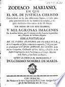 Zodiaco Mariano, en que el sol de justicia Christo con la salud en las alas vistia como ... casas proprias para beneficio de los hombres los templos, y lugares dedicados á los cultos de su ... Madre ... por medio de las ... imágenes de la misma Señora ... Obra posthuma de ... F. de. F., ... reducida á compendio, y ... añadida por ... J. A. de Oviedo, etc